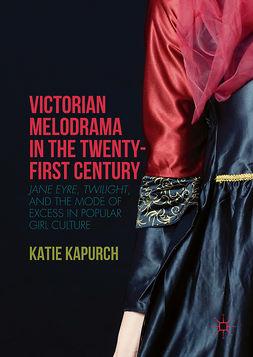 Kapurch, Katie - Victorian Melodrama in the Twenty-First Century, e-kirja