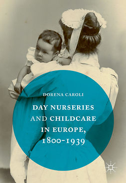 Caroli, Dorena - Day Nurseries & Childcare in Europe, 1800–1939, ebook