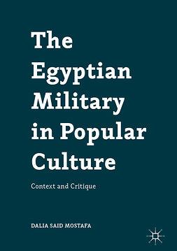 Mostafa, Dalia Said - The Egyptian Military in Popular Culture, e-kirja