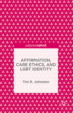 Johnston, Tim R. - Affirmation, Care Ethics, and LGBT Identity, ebook