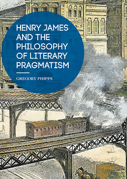 Phipps, Gregory - Henry James and the Philosophy of Literary Pragmatism, ebook
