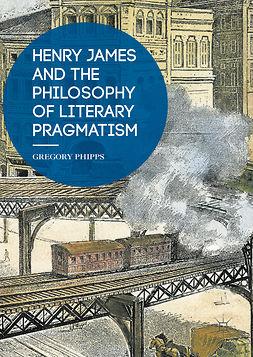 Phipps, Gregory - Henry James and the Philosophy of Literary Pragmatism, e-kirja