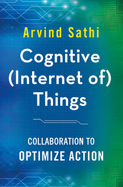 Sathi, Arvind - Cognitive (Internet of) Things, ebook