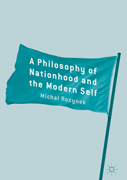 Rozynek, Michal - A Philosophy of Nationhood and the Modern Self, ebook