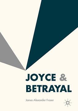 Fraser, James Alexander - Joyce & Betrayal, e-kirja