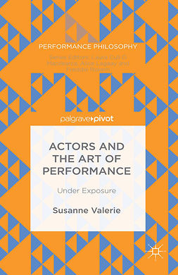 Valerie, Susanne - Actors and the Art of Performance: Under Exposure, e-kirja