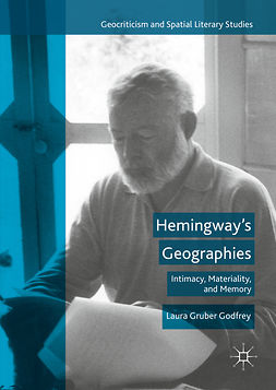 Godfrey, Laura Gruber - Hemingway's Geographies, ebook