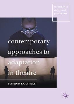 Reilly, Kara - Contemporary Approaches to Adaptation in Theatre, e-bok