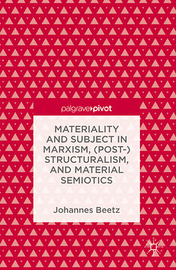 Beetz, Johannes - Materiality and Subject in Marxism, (Post-)Structuralism, and Material Semiotics, ebook