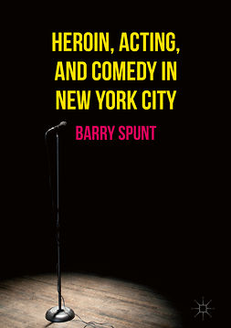 Spunt, Barry - Heroin, Acting, and Comedy in New York City, ebook