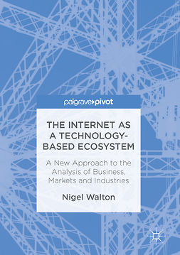 Walton, Nigel - The Internet as a Technology-Based Ecosystem, ebook