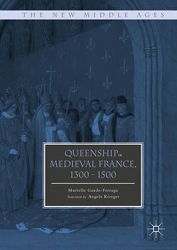 Gaude-Ferragu, Murielle - Queenship in Medieval France, 1300-1500, ebook