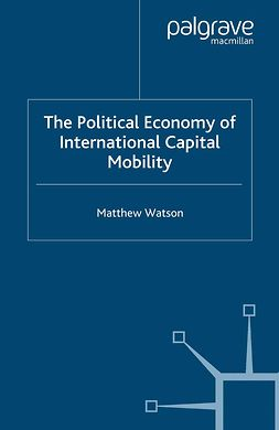 Watson, Matthew - The Political Economy of International Capital Mobility, ebook