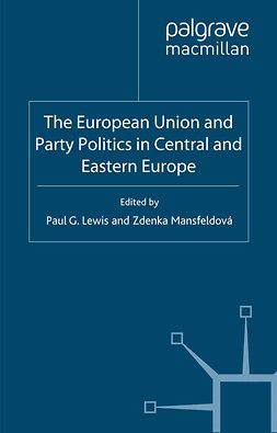 Lewis, Paul G. - The European Union and Party Politics in Central and Eastern Europe, ebook