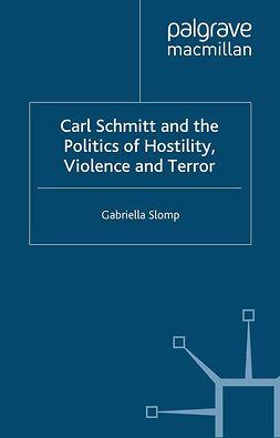 Slomp, Gabriella - Carl Schmitt and the Politics of Hostility, Violence and Terror, e-bok