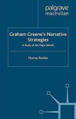 Roston, Murray - Graham Greene's Narrative Strategies, e-bok