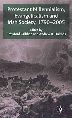 Gribben, Crawford - Protestant Millennialism, Evangelicalism, and Irish Society, 1790–2005, ebook