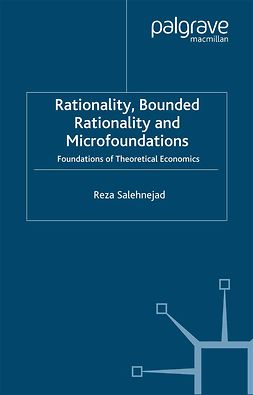 Salehnejad, Reza - Rationality, bounded rationality and microfoundations, e-bok