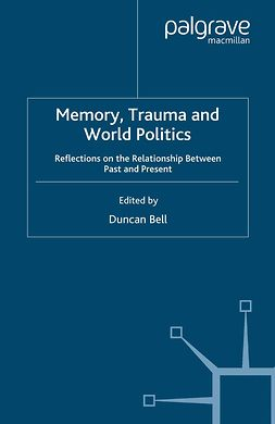 Bell, Duncan - Memory, Trauma and World Politics, ebook