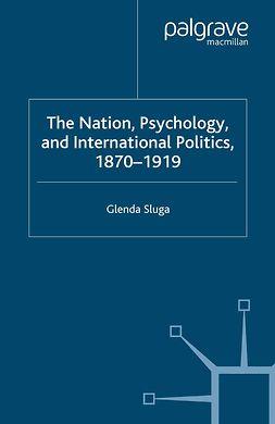 Sluga, Glenda - The Nation, Psychology, and International Politics, 1870–1919, e-bok