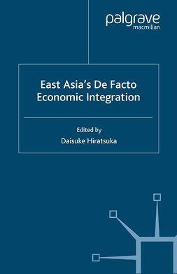Hiratsuka, Daisuke - East Asia's De Facto Economic Integration, e-bok