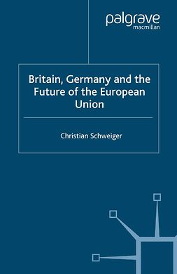 Schweiger, Christian - Britain, Germany and the Future of the European Union, ebook
