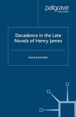 Kventsel, Anna - Decadence in the Late Novels of Henry James, ebook