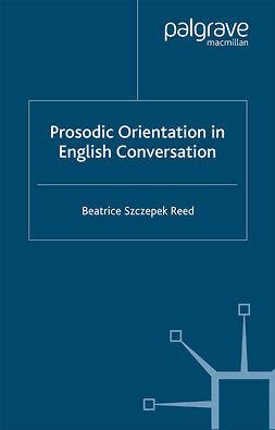 Reed, Beatrice Szczepek - Prosodic orientation in English conversation, ebook