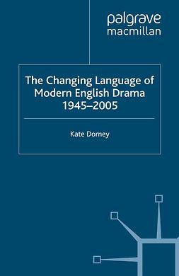 Dorney, Kate - The Changing Language of Modern English Drama 1945–2005, ebook