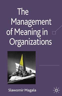 Magala, Sławomir - The Management of Meaning in Organizations, e-bok