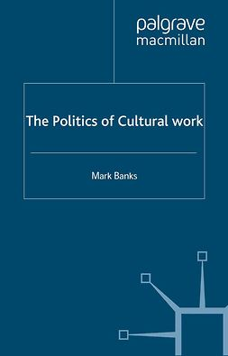 Banks, Mark - The Politics of Cultural Work, e-kirja