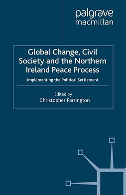 Farrington, Christopher - Global Change, Civil Society and the Northern Ireland Peace Process, ebook