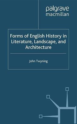 Twyning, John - Forms of English History in Literature, Landscape, and Architecture, e-kirja