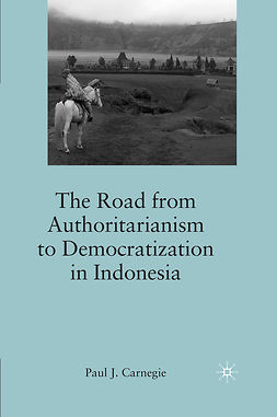 Carnegie, Paul J. - The Road from Authoritarianism to Democratization in Indonesia, ebook