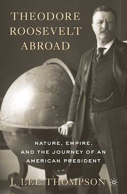 Thompson, J. Lee - Theodore Roosevelt Abroad, ebook