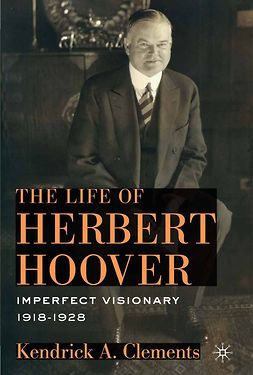 Clements, Kendrick A. - The Life of Herbert Hoover, ebook