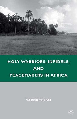 Tesfai, Yacob - Holy Warriors, Infidels, and Peacemakers in Africa, ebook