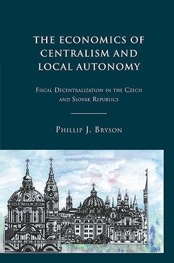 Bryson, Phillip J. - The Economics of Centralism and Local Autonomy, ebook