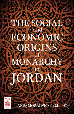 Tell, Tariq Moraiwed - The Social and Economic Origins of Monarchy in Jordan, ebook