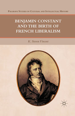 Vincent, K. Steven - Benjamin Constant and the Birth of French Liberalism, e-kirja