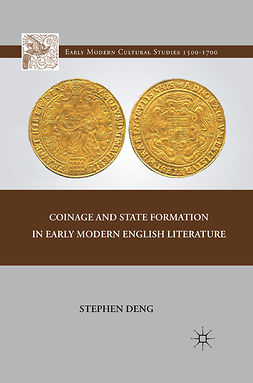 Deng, Stephen - Coinage and State Formation in Early Modern English Literature, e-kirja