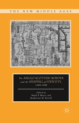 Bruce, Mark P. - The Anglo-Scottish Border and the Shaping of Identity, 1300–1600, e-bok