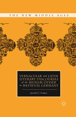 Frakes, Jerold C. - Vernacular and Latin Literary Discourses of the Muslim Other in Medieval Germany, e-bok