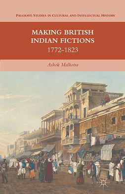 Malhotra, Ashok - Making British Indian Fictions, e-bok