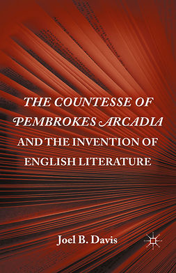 "Davis, Joel B. - <Emphasis Type=""Italic"">The Countesse of Pembrokes Arcadia</Emphasis> and the Invention of English Literature, ebook"