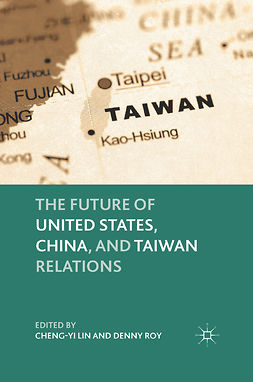 Lin, Cheng-yi - The Future of United States, China, and Taiwan Relations, e-kirja