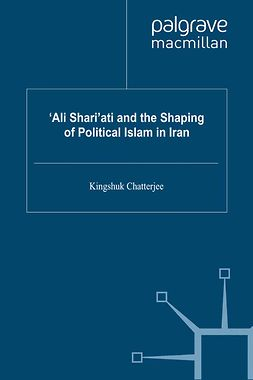 Chatterjee, Kingshuk - 'Ali Shari'ati and the Shaping of Political Islam in Iran, e-bok