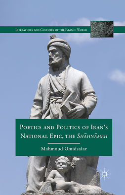 "Omidsalar, Mahmoud - Poetics and Politics of Iran's National Epic, the <Emphasis Type=""Italic"">Shāhnāmeh</Emphasis>, ebook"