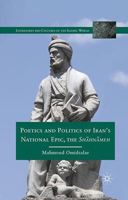 "Omidsalar, Mahmoud - Poetics and Politics of Iran's National Epic, the <Emphasis Type=""Italic"">Shāhnāmeh</Emphasis>, e-bok"