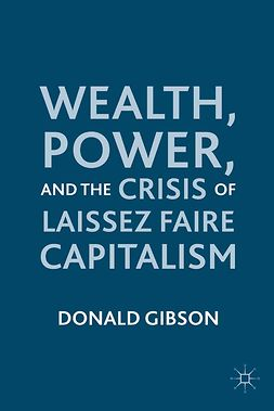 Gibson, Donald - Wealth, Power, and the Crisis of Laissez Faire Capitalism, ebook